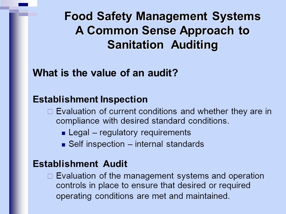 What is the value of an audit? Establishment Inspection Evaluation of current conditions and whether they are in compliance with desired standard cond
