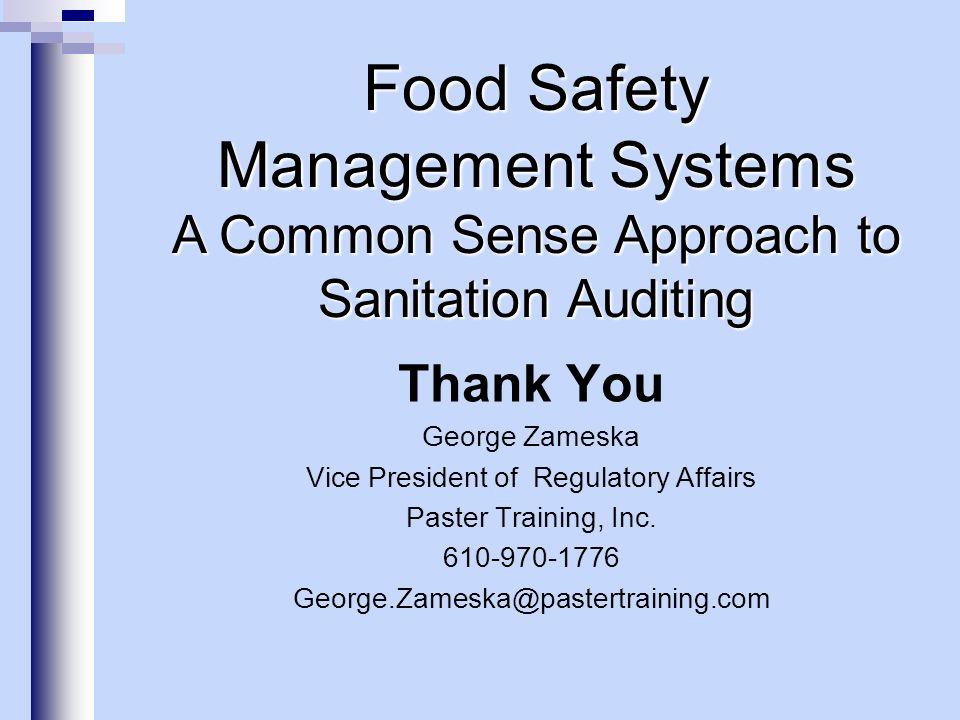 Thank You George Zameska Vice President of Regulatory Affairs Paster Training, Inc. 610-970-1776 George.Zameska@pastertraining.com Food Safety Managem