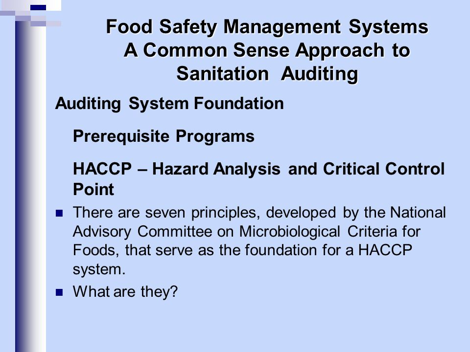 Auditing System Foundation Prerequisite Programs HACCP – Hazard Analysis and Critical Control Point There are seven principles, developed by the Natio