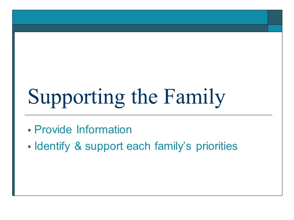 Supporting the Family Provide Information Identify & support each familys priorities