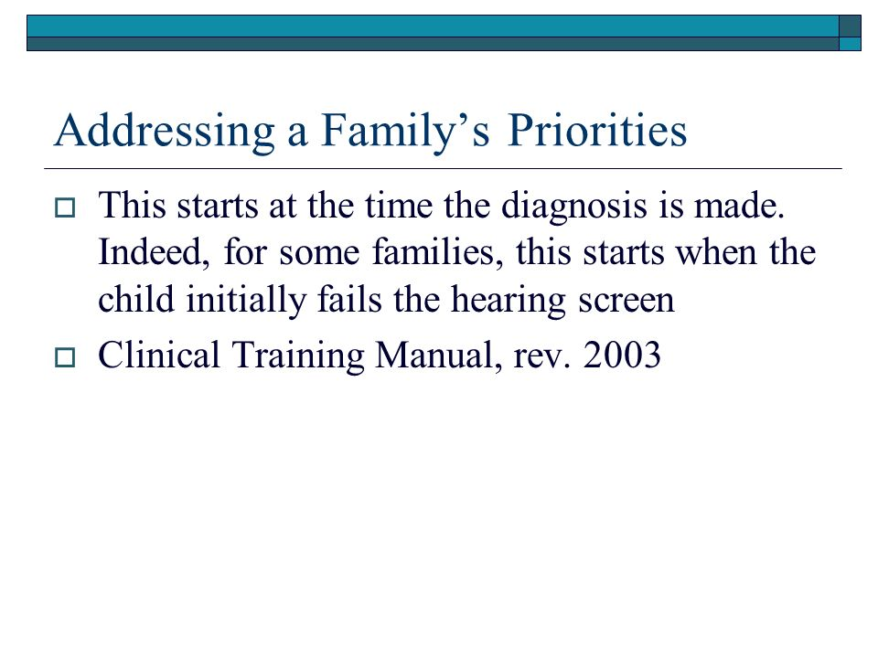 Addressing a Familys Priorities This starts at the time the diagnosis is made.