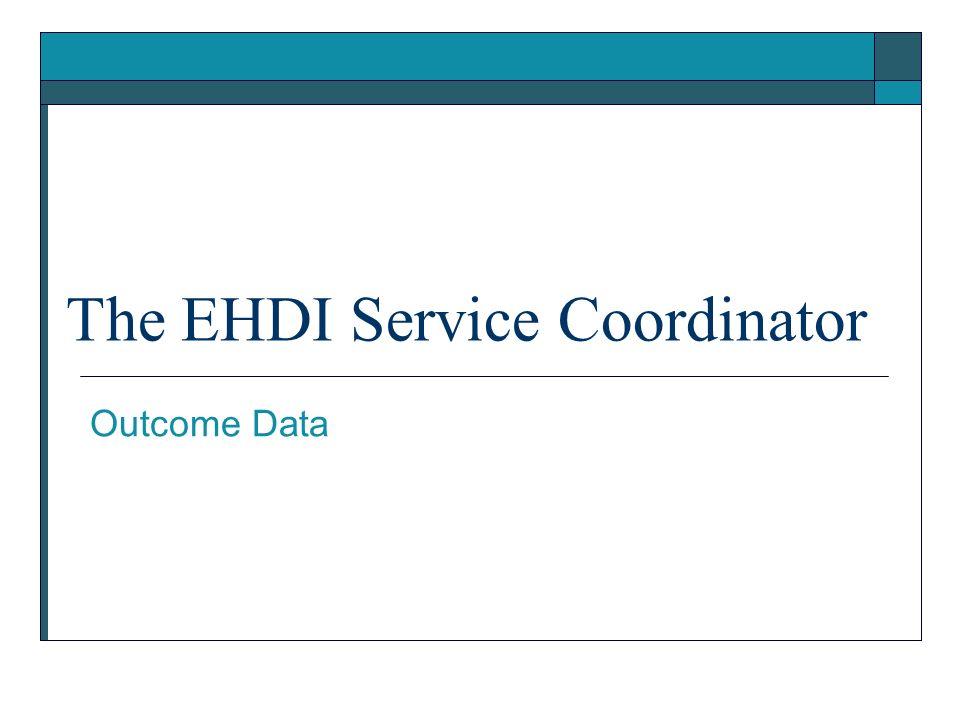 The EHDI Service Coordinator Outcome Data
