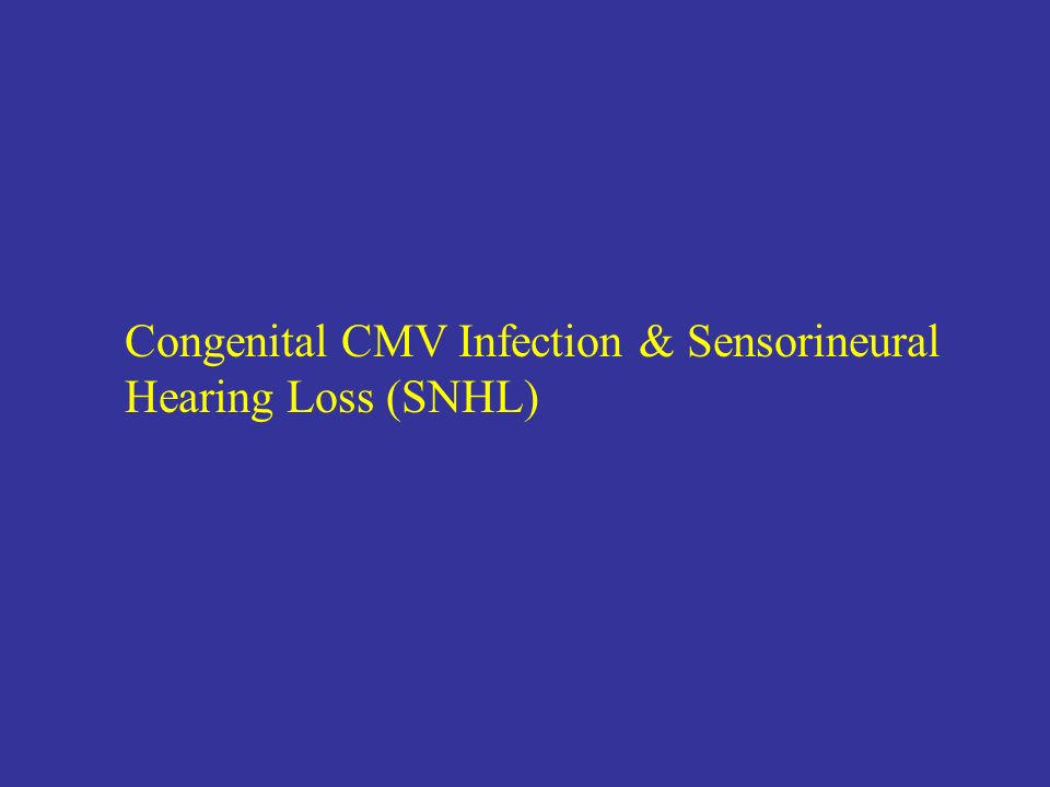 Congenital CMV Infection & Sensorineural Hearing Loss (SNHL)