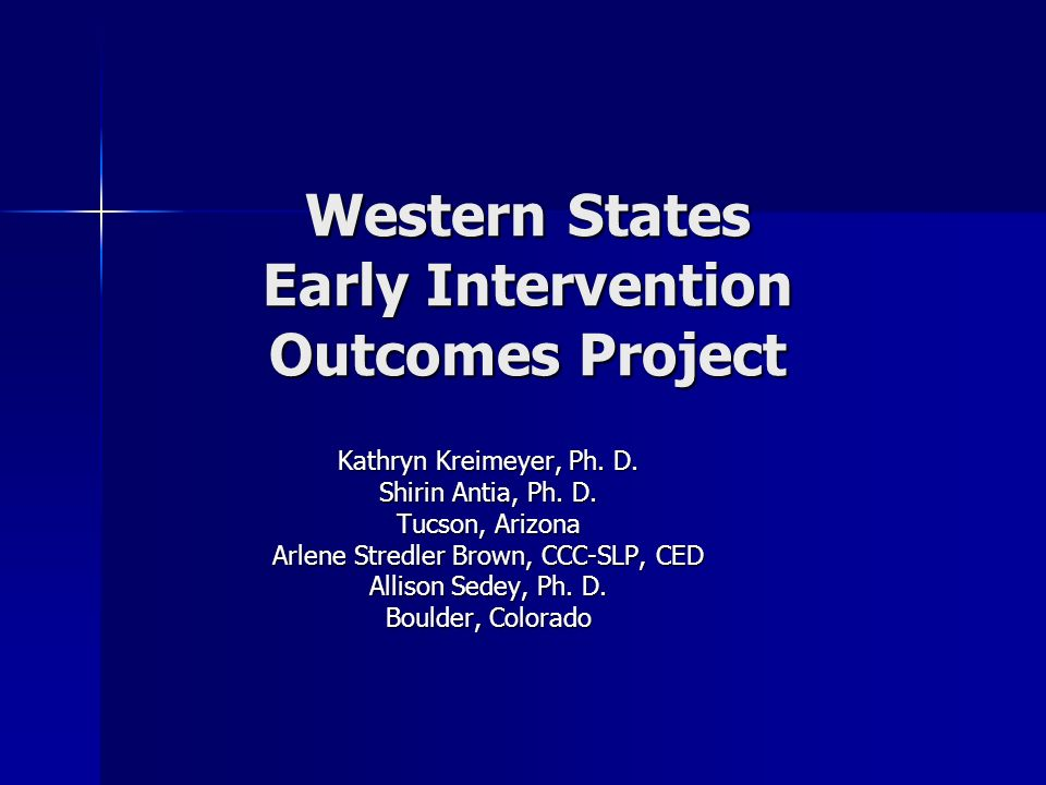 Western States Early Intervention Outcomes Project Kathryn Kreimeyer, Ph.