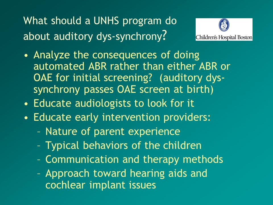 What should a UNHS program do about auditory dys-synchrony ? Analyze the consequences of doing automated ABR rather than either ABR or OAE for initial