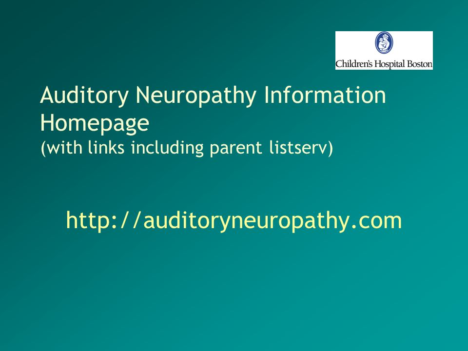 Auditory Neuropathy Information Homepage (with links including parent listserv) http://auditoryneuropathy.com