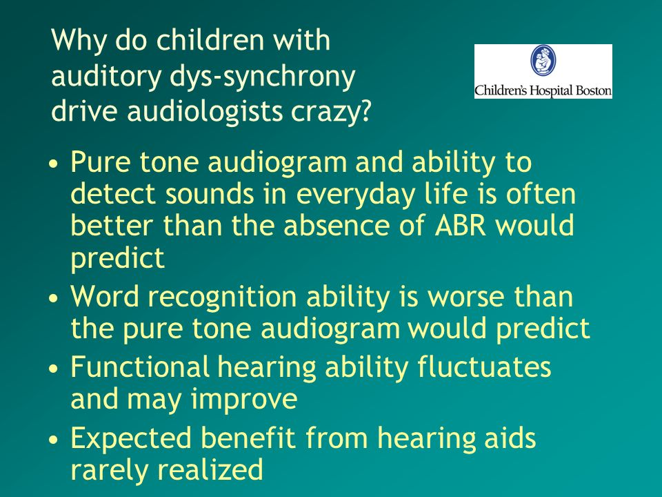 Why do children with auditory dys-synchrony drive audiologists crazy? Pure tone audiogram and ability to detect sounds in everyday life is often bette