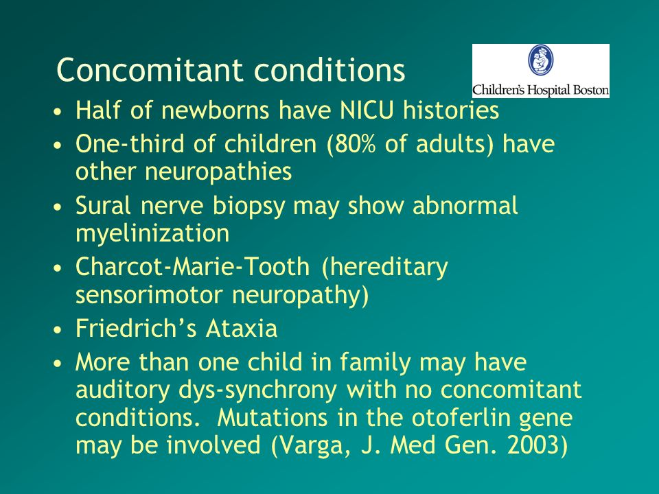 Concomitant conditions Half of newborns have NICU histories One-third of children (80% of adults) have other neuropathies Sural nerve biopsy may show