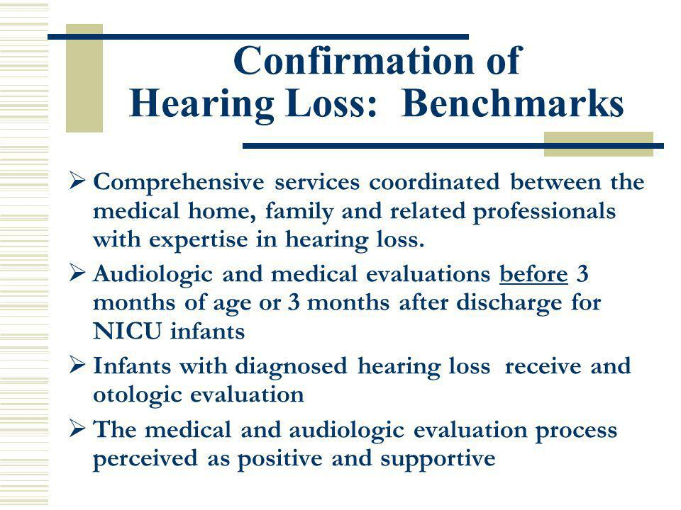 Confirmation of Hearing Loss: Benchmarks Comprehensive services coordinated between the medical home, family and related professionals with expertise