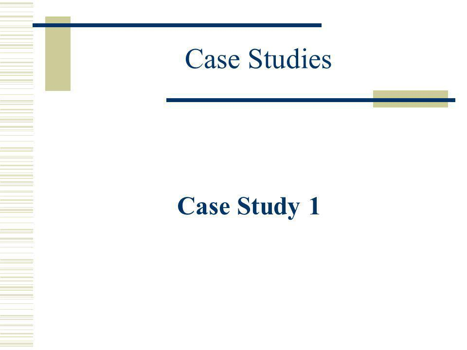Case Studies Case Study 1