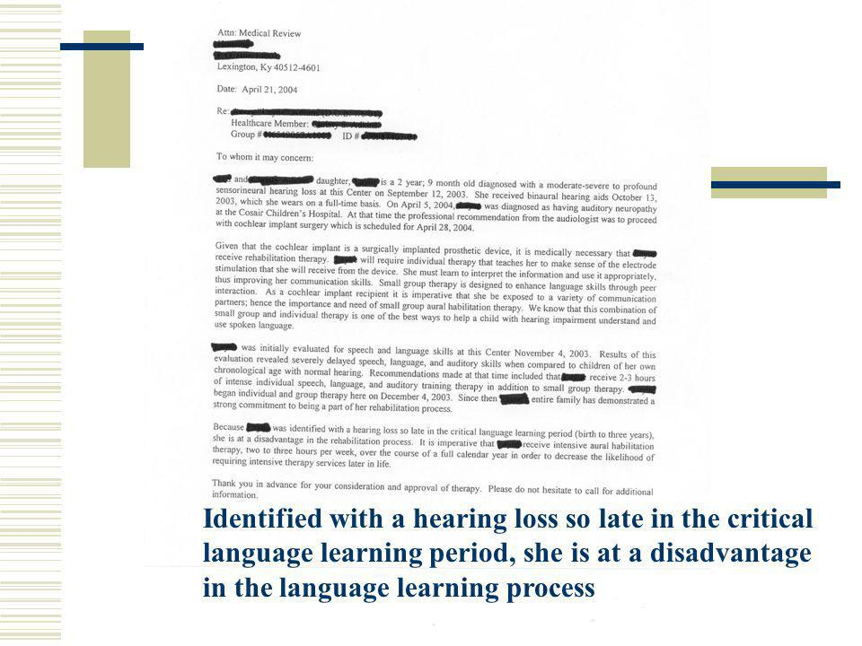 Identified with a hearing loss so late in the critical language learning period, she is at a disadvantage in the language learning process