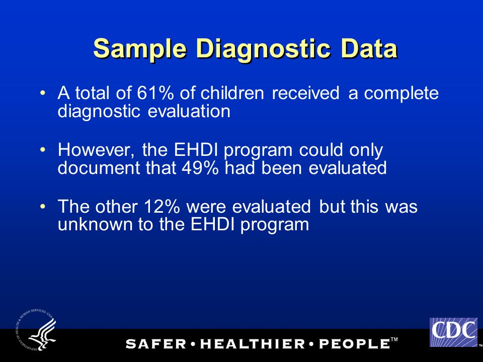 TM Sample Diagnostic Data A total of 61% of children received a complete diagnostic evaluation However, the EHDI program could only document that 49%