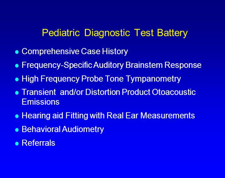 Pediatric Diagnostic Test Battery l Comprehensive Case History l Frequency-Specific Auditory Brainstem Response l High Frequency Probe Tone Tympanomet