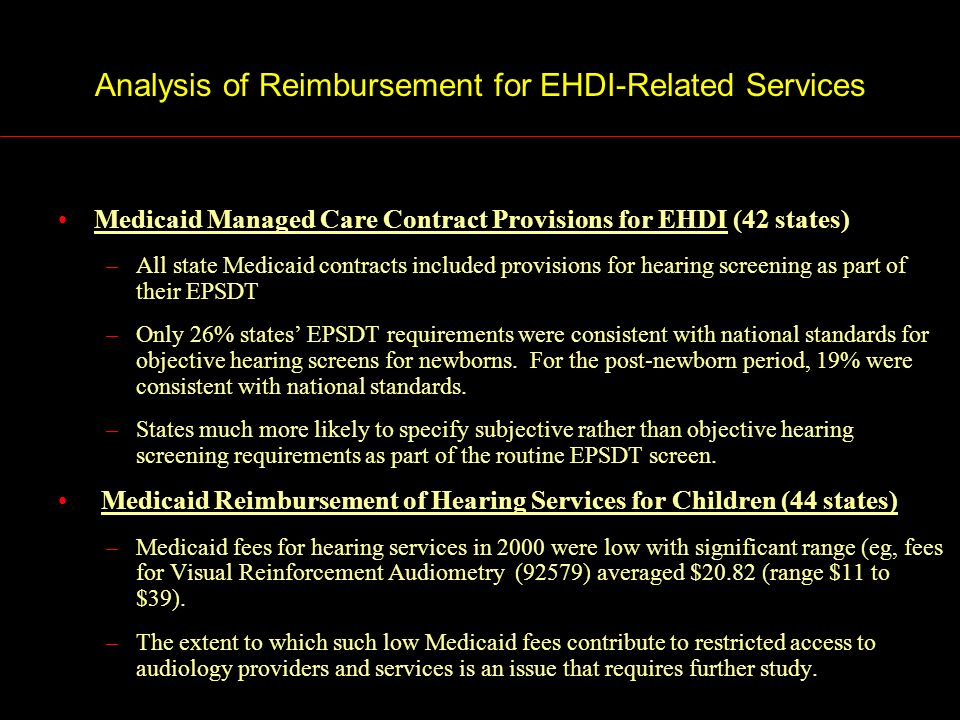 Analysis of Reimbursement for EHDI-Related Services Medicaid Managed Care Contract Provisions for EHDI (42 states) –All state Medicaid contracts inclu
