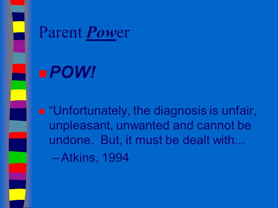 Parents Wish List Deconde-Johnson, 1999 n Honesty –dont be afraid to give your professional opinion, but dont deliver it in absolutes –if you dont have experience in working with infants/kids, refer us to someone who does –be honest with yourself about your own sensitivity skills
