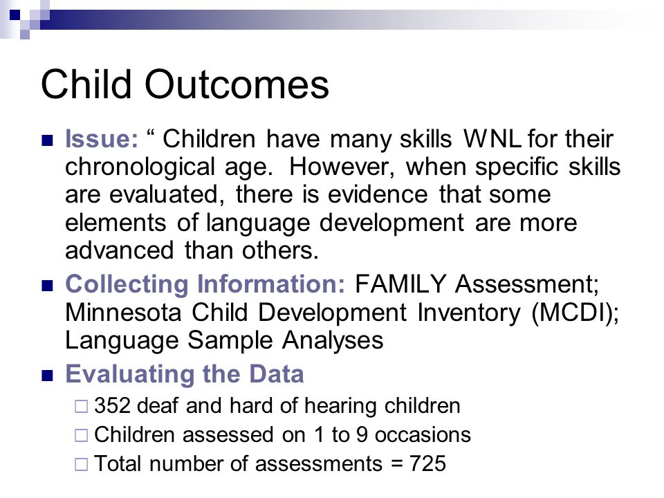 Child Outcomes Issue: Children have many skills WNL for their chronological age.