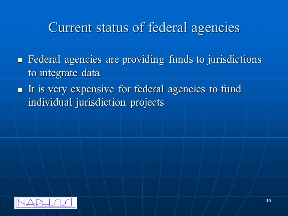10 Current status of federal agencies Federal agencies are providing funds to jurisdictions to integrate data Federal agencies are providing funds to