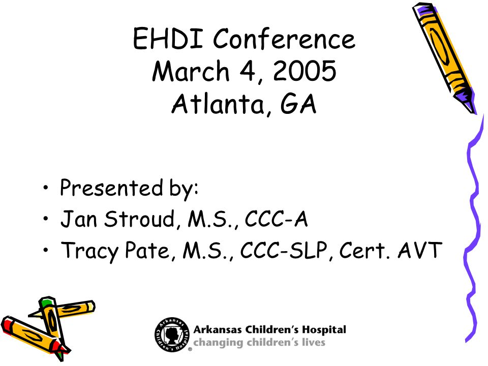 EHDI Conference March 4, 2005 Atlanta, GA Presented by: Jan Stroud, M.S., CCC-A Tracy Pate, M.S., CCC-SLP, Cert. AVT