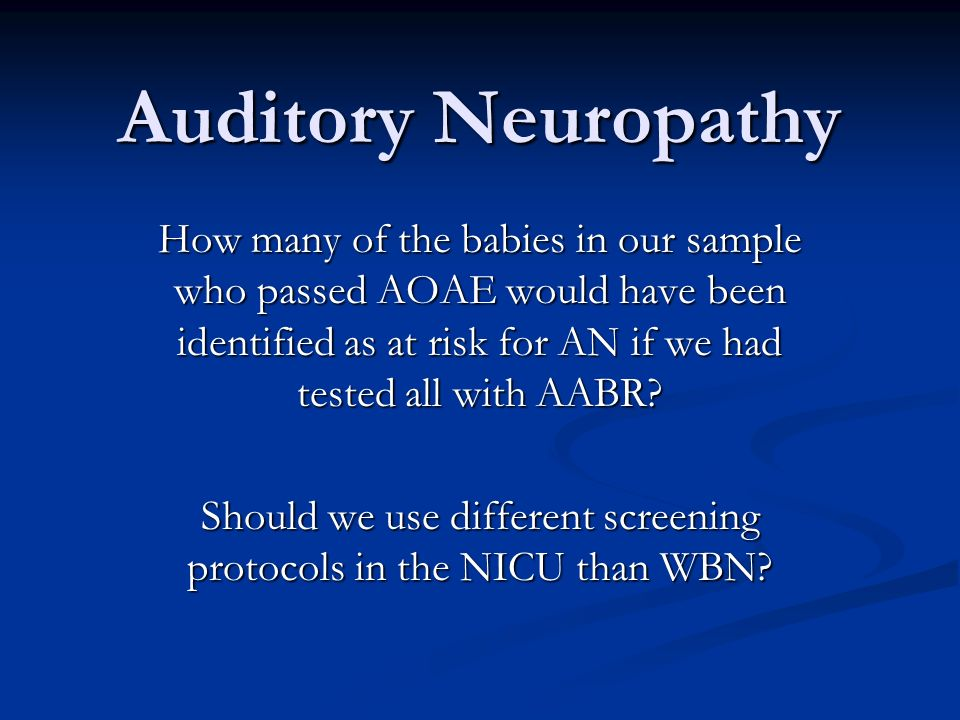 Auditory Neuropathy How many of the babies in our sample who passed AOAE would have been identified as at risk for AN if we had tested all with AABR.