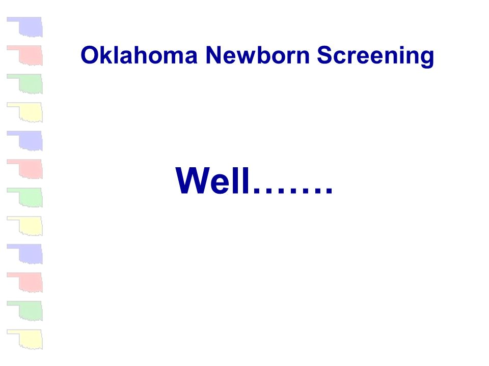 Oklahoma Newborn Screening a marriage made in heaven =
