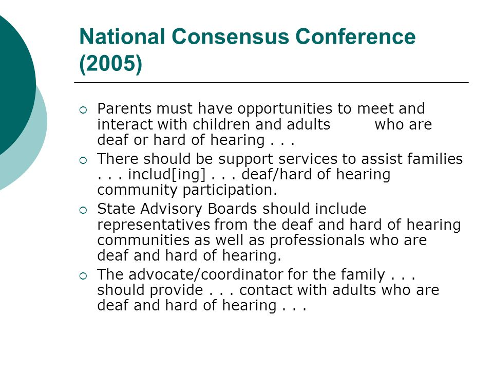 National Consensus Conference (2005) Parents must have opportunities to meet and interact with children and adults who are deaf or hard of hearing...