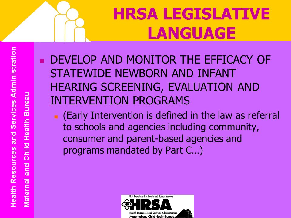 Health Resources and Services Administration Maternal and Child Health Bureau HRSA LEGISLATIVE LANGUAGE DEVELOP AND MONITOR THE EFFICACY OF STATEWIDE