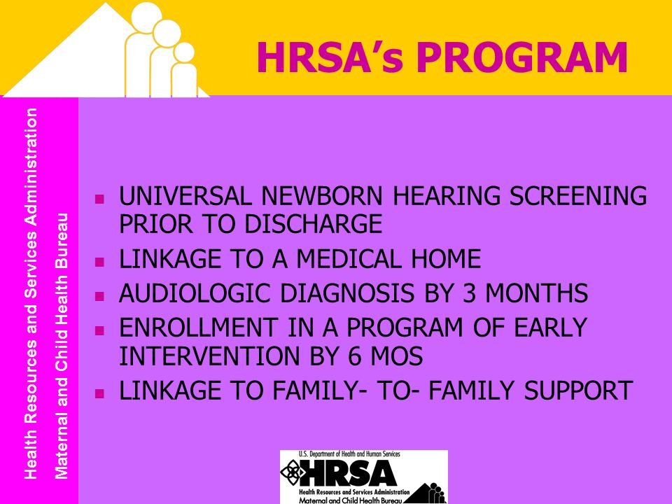 Health Resources and Services Administration Maternal and Child Health Bureau HRSAs PROGRAM UNIVERSAL NEWBORN HEARING SCREENING PRIOR TO DISCHARGE LIN