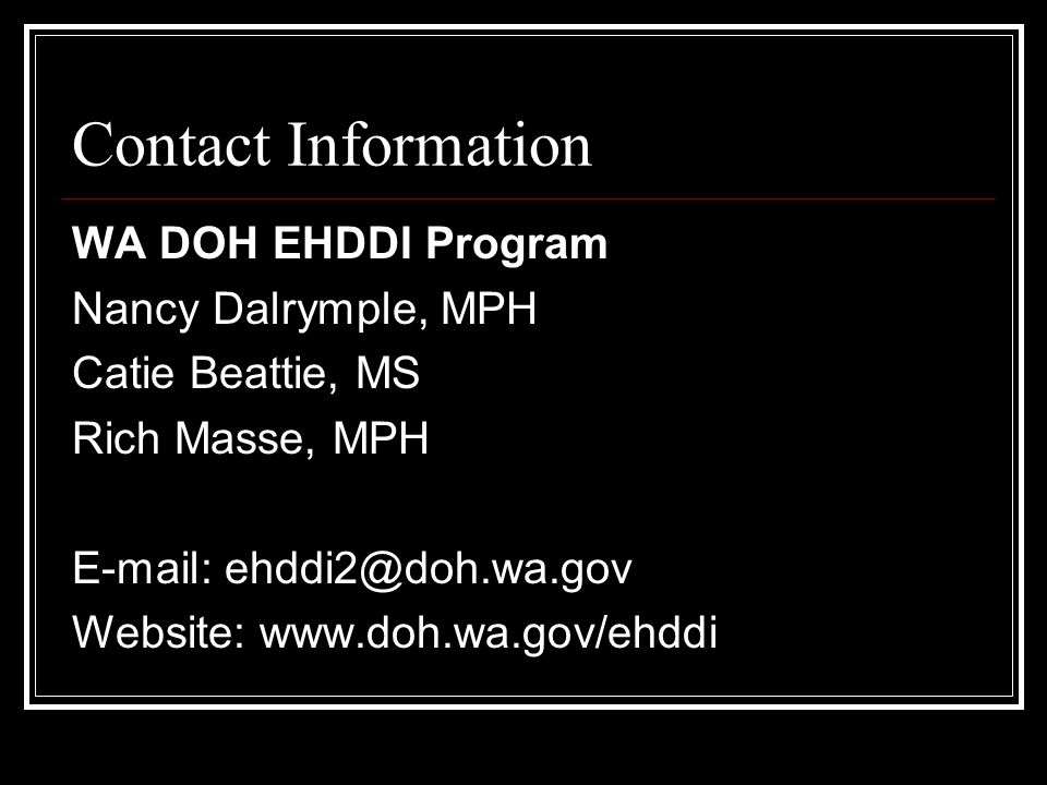 Contact Information WA DOH EHDDI Program Nancy Dalrymple, MPH Catie Beattie, MS Rich Masse, MPH   Website: