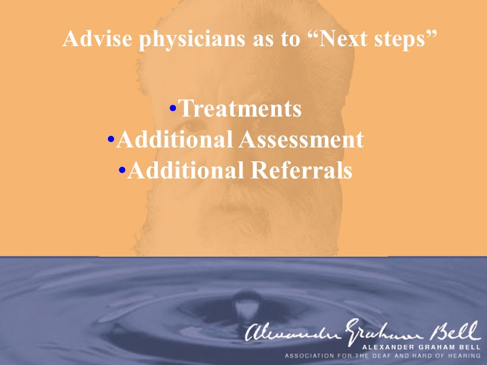 Advise physicians as to Next steps Treatments Additional Assessment Additional Referrals