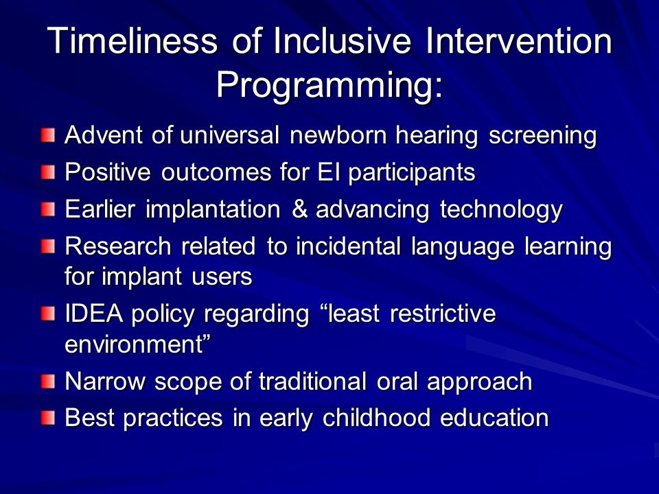 Timeliness of Inclusive Intervention Programming: Advent of universal newborn hearing screening Positive outcomes for EI participants Earlier implanta
