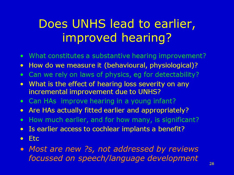 26 Does UNHS lead to earlier, improved hearing. What constitutes a substantive hearing improvement.