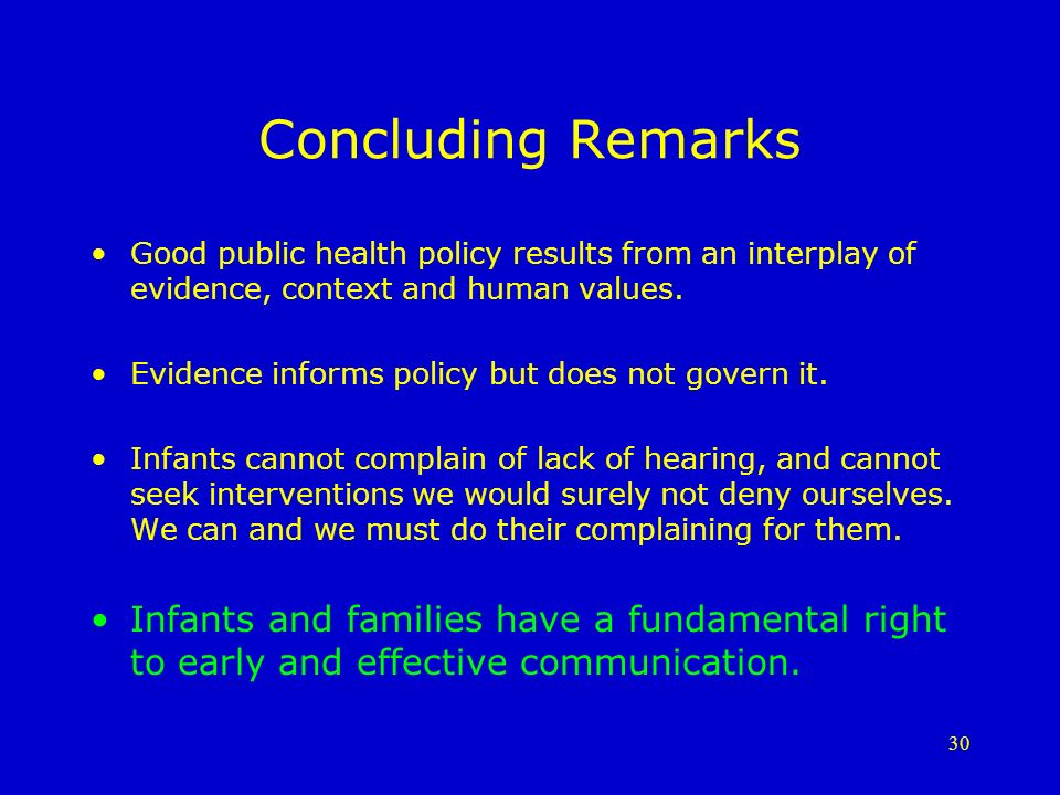 30 Concluding Remarks Good public health policy results from an interplay of evidence, context and human values.