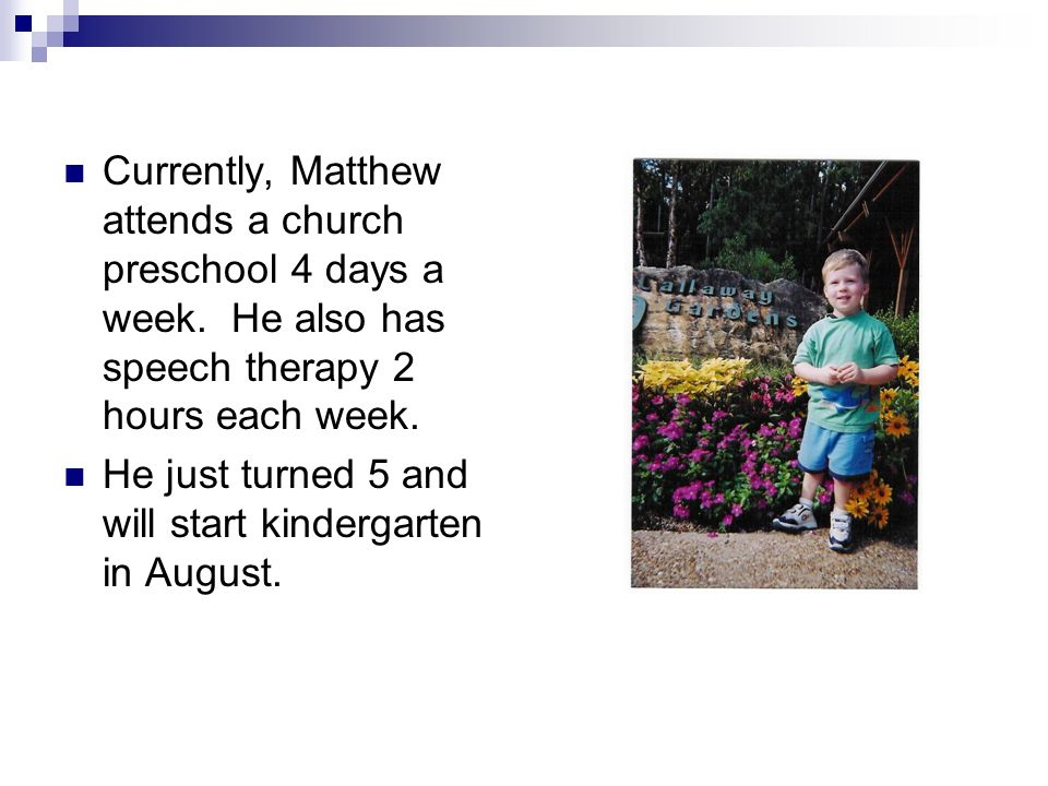 Currently, Matthew attends a church preschool 4 days a week.