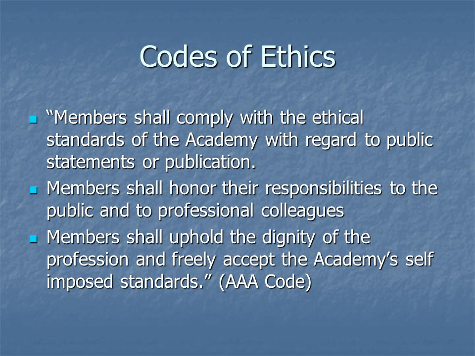 Codes of Ethics Members shall comply with the ethical standards of the Academy with regard to public statements or publication. Members shall comply w