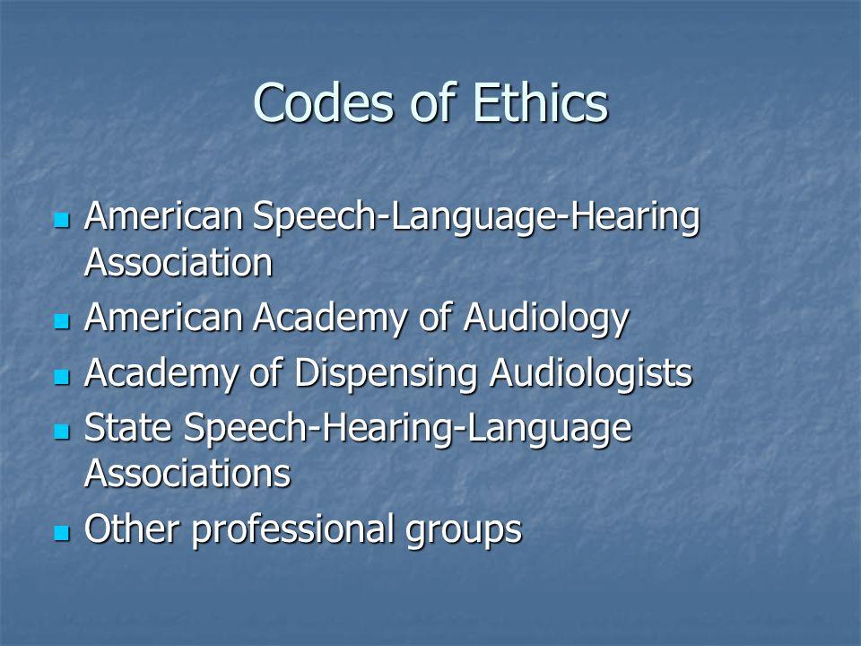Codes of Ethics American Speech-Language-Hearing Association American Speech-Language-Hearing Association American Academy of Audiology American Acade
