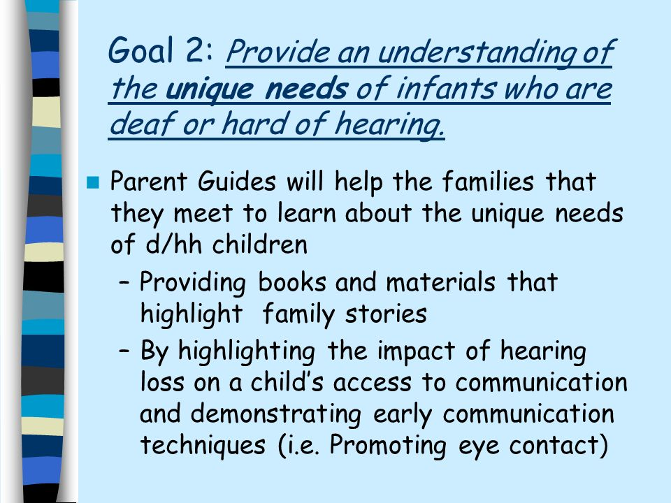 Goal 2: Provide an understanding of the unique needs of infants who are deaf or hard of hearing.