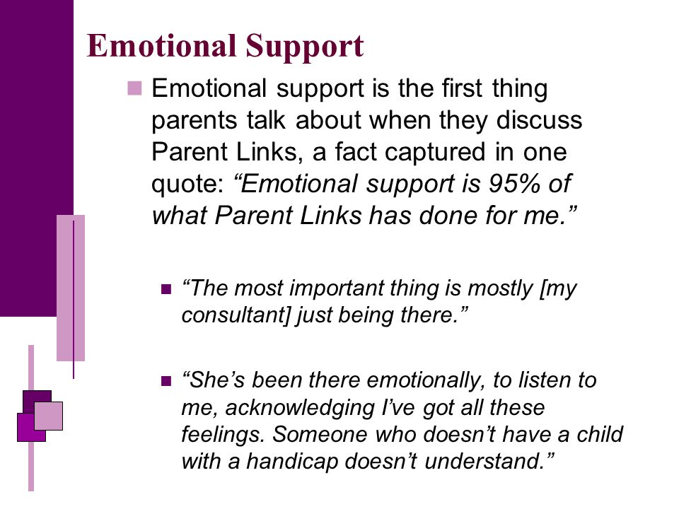 Emotional Support Emotional support is the first thing parents talk about when they discuss Parent Links, a fact captured in one quote: Emotional support is 95% of what Parent Links has done for me.