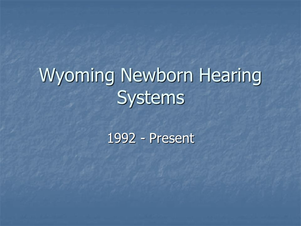 Wyoming Newborn Hearing Systems 1992 - Present