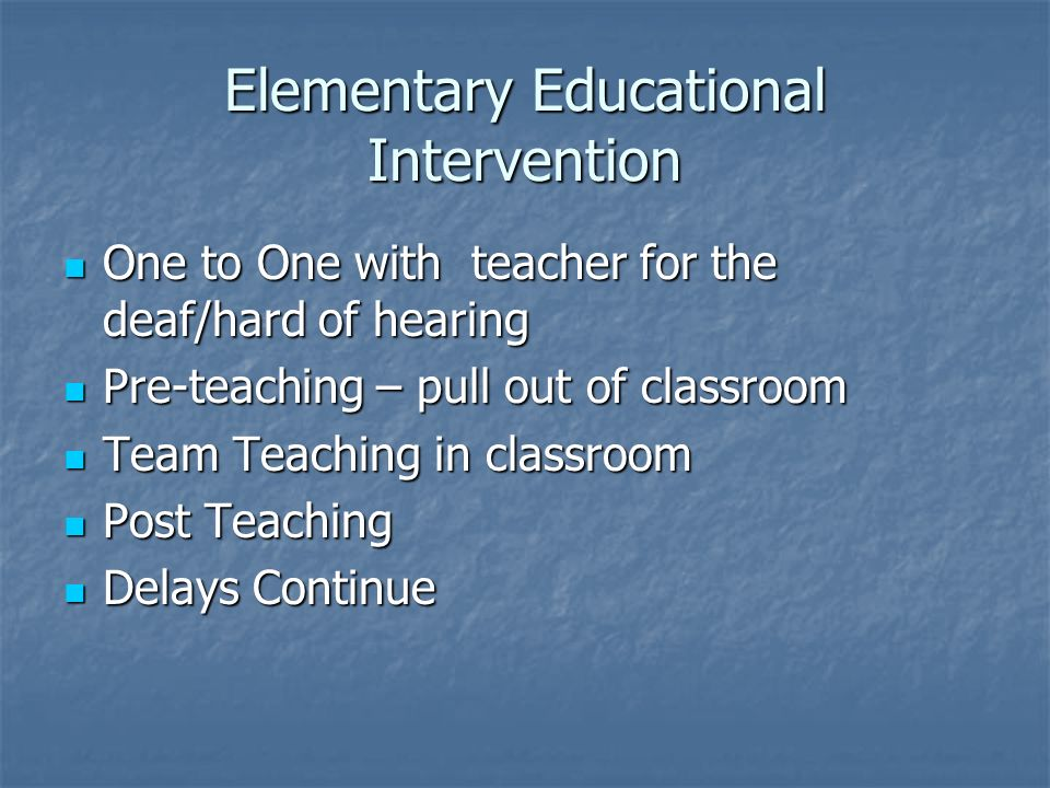 Elementary Educational Intervention One to One with teacher for the deaf/hard of hearing One to One with teacher for the deaf/hard of hearing Pre-teac
