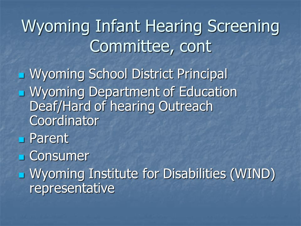 Wyoming Infant Hearing Screening Committee, cont Wyoming School District Principal Wyoming School District Principal Wyoming Department of Education D