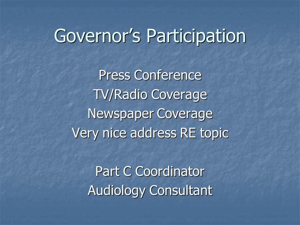 Governors Participation Press Conference TV/Radio Coverage Newspaper Coverage Very nice address RE topic Part C Coordinator Audiology Consultant