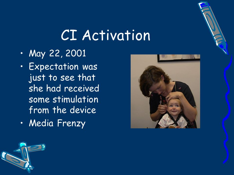 CI Activation May 22, 2001 Expectation was just to see that she had received some stimulation from the device Media Frenzy