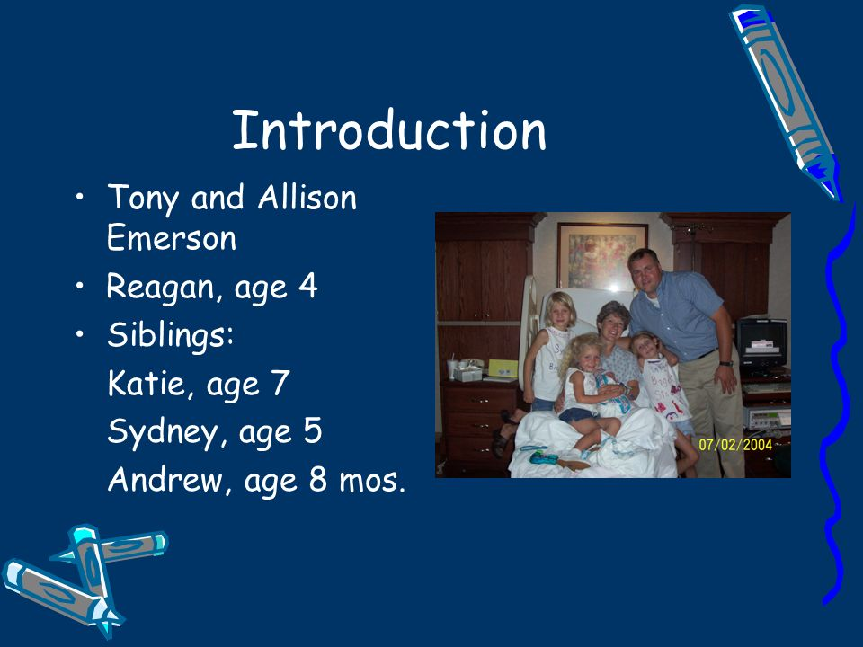 Introduction Tony and Allison Emerson Reagan, age 4 Siblings: Katie, age 7 Sydney, age 5 Andrew, age 8 mos.