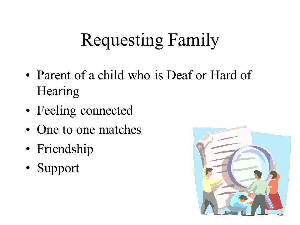 Requesting Family Parent of a child who is Deaf or Hard of Hearing Feeling connected One to one matches Friendship Support