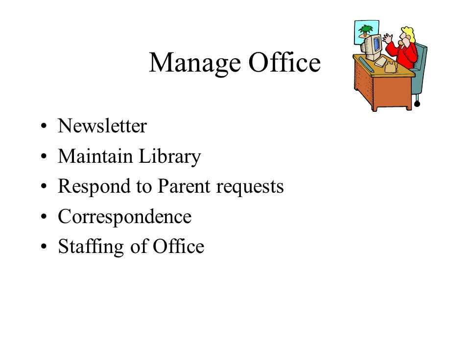 Manage Office Newsletter Maintain Library Respond to Parent requests Correspondence Staffing of Office