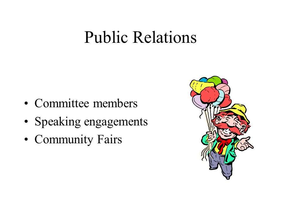Public Relations Committee members Speaking engagements Community Fairs