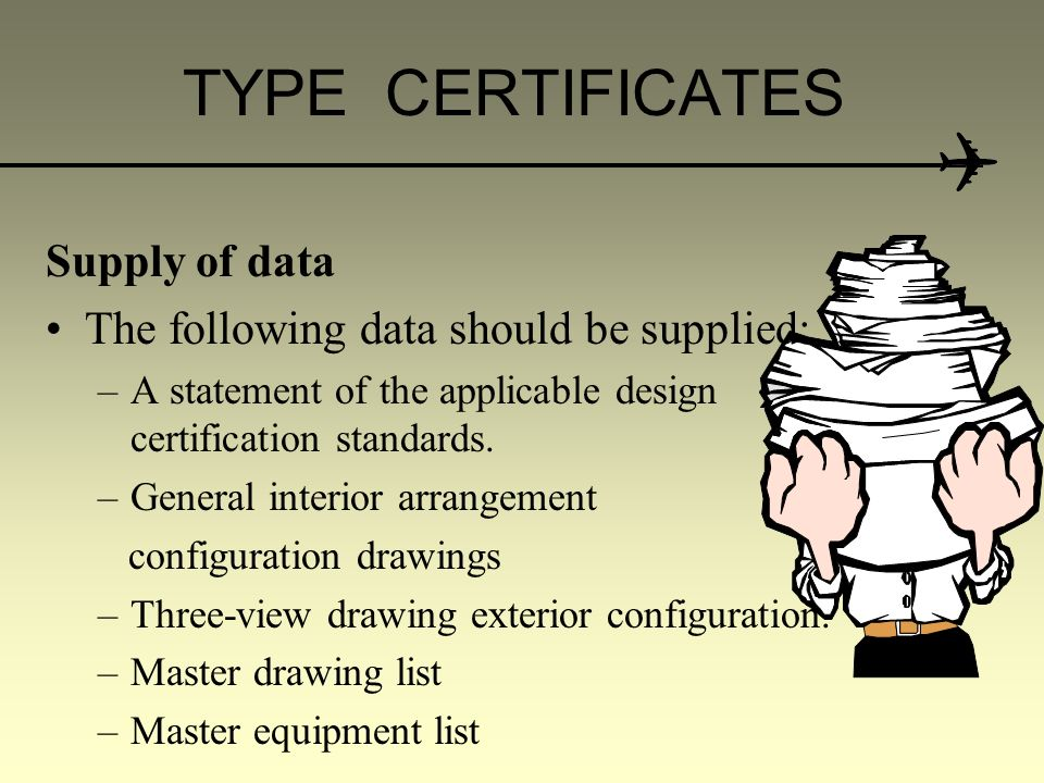 TYPE CERTIFICATES Aircraft type details –The application should state exactly which models are to be included on the Type Certificate. These models mu