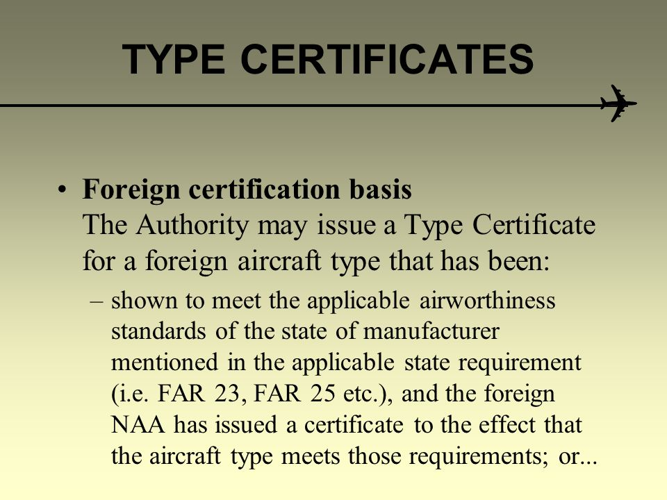 TYPE CERTIFICATES APPLICATION FOR A TYPE CERTIFICATE FOR FOREIGN AIRCRAFT Who may apply the holder of the original Type Certificate, or any other pers