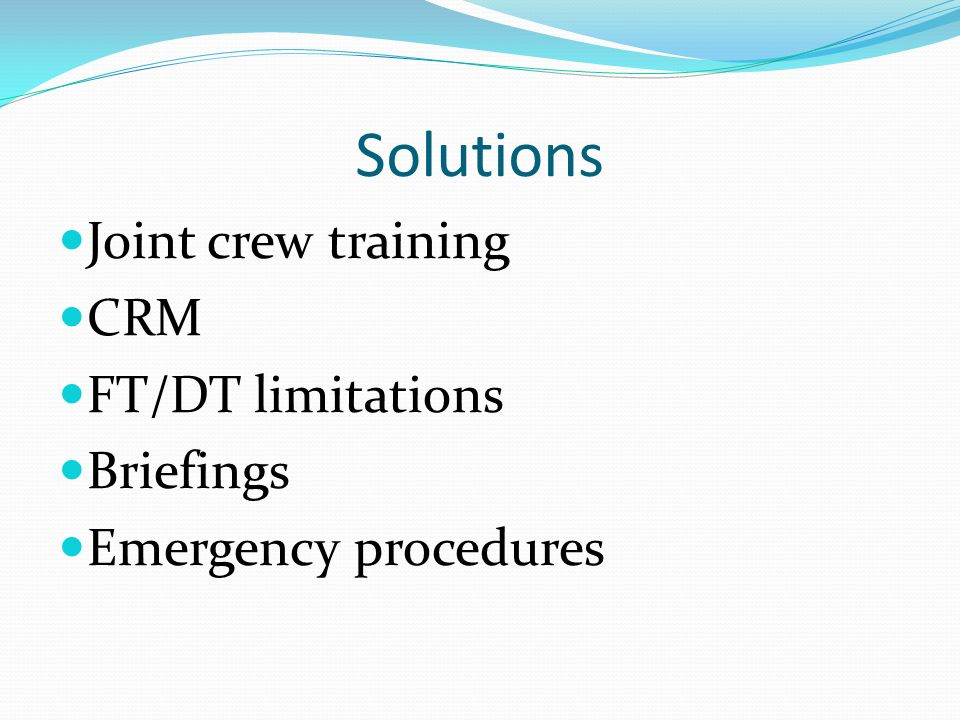 Solutions Joint crew training CRM FT/DT limitations Briefings Emergency procedures