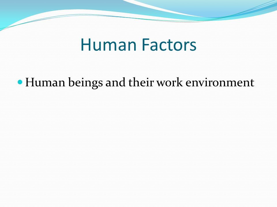 Human Factors Human beings and their work environment